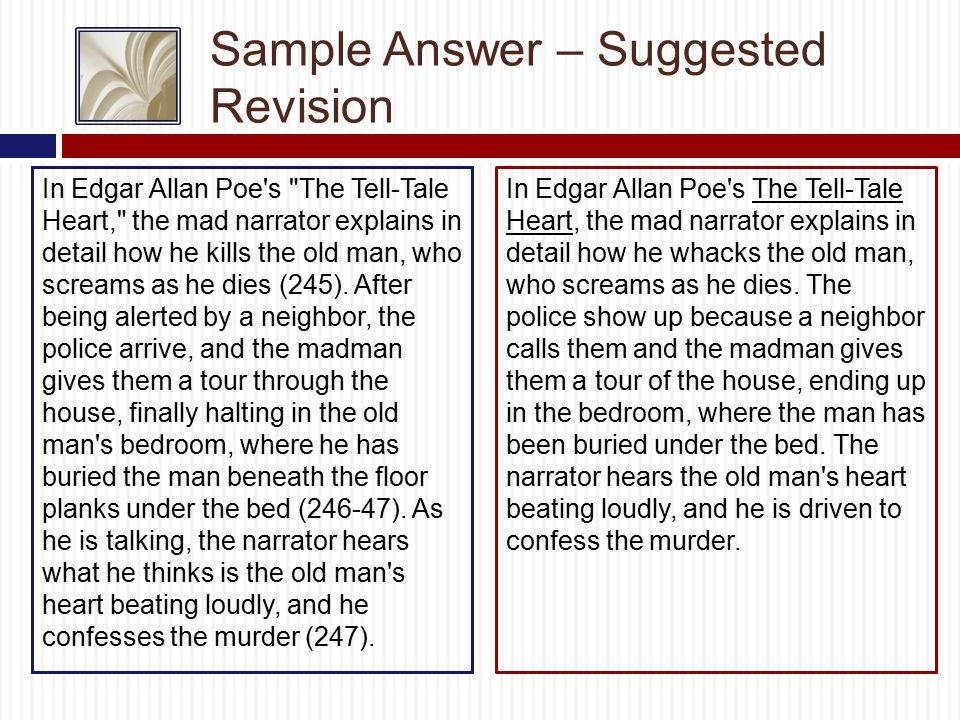 Sample Answer – Suggested Revision In Edgar Allan Poe s The Tell-Tale Heart, the mad narrator explains in detail how he kills the old man, who screams as he dies (245).