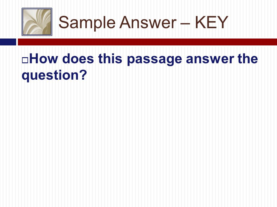 Sample Answer – KEY  How does this passage answer the question
