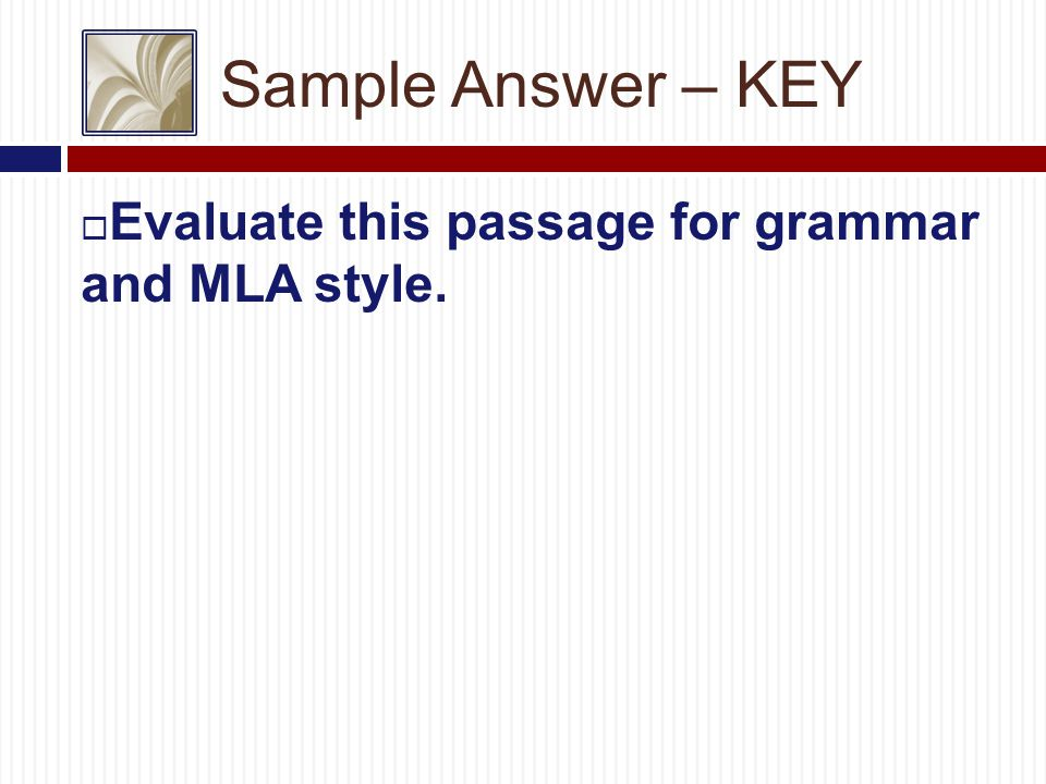 Sample Answer – KEY  Evaluate this passage for grammar and MLA style.