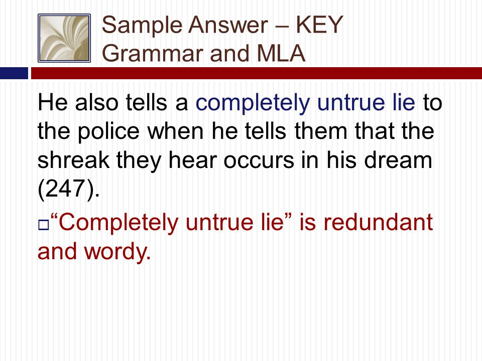 Sample Answer – KEY Grammar and MLA He also tells a completely untrue lie to the police when he tells them that the shreak they hear occurs in his dream (247).