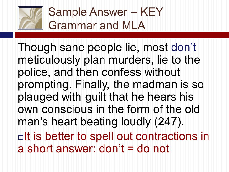 Sample Answer – KEY Grammar and MLA Though sane people lie, most don't meticulously plan murders, lie to the police, and then confess without prompting.