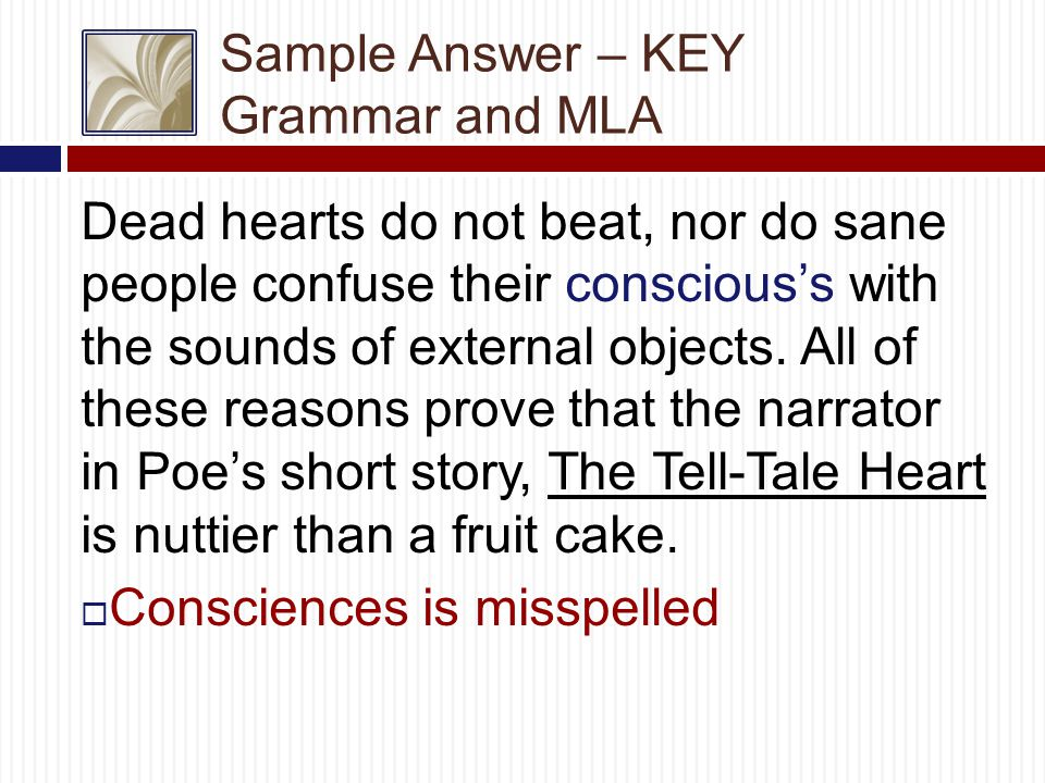 Sample Answer – KEY Grammar and MLA Dead hearts do not beat, nor do sane people confuse their conscious's with the sounds of external objects.