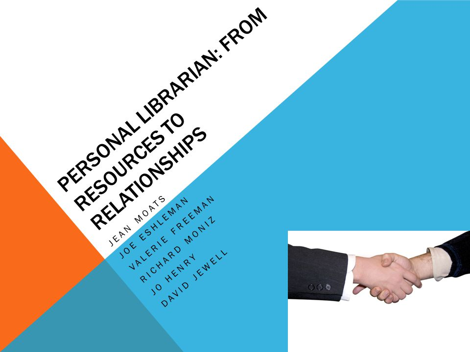 PERSONAL LIBRARIAN: FROM RESOURCES TO RELATIONSHIPS JEAN MOATS JOE ESHLEMAN VALERIE FREEMAN RICHARD MONIZ JO HENRY DAVID JEWELL