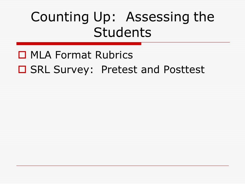 Rubrics for MLA Format  Two rubrics developed  Librarian contributed points to grade for annotated bibliography and final paper