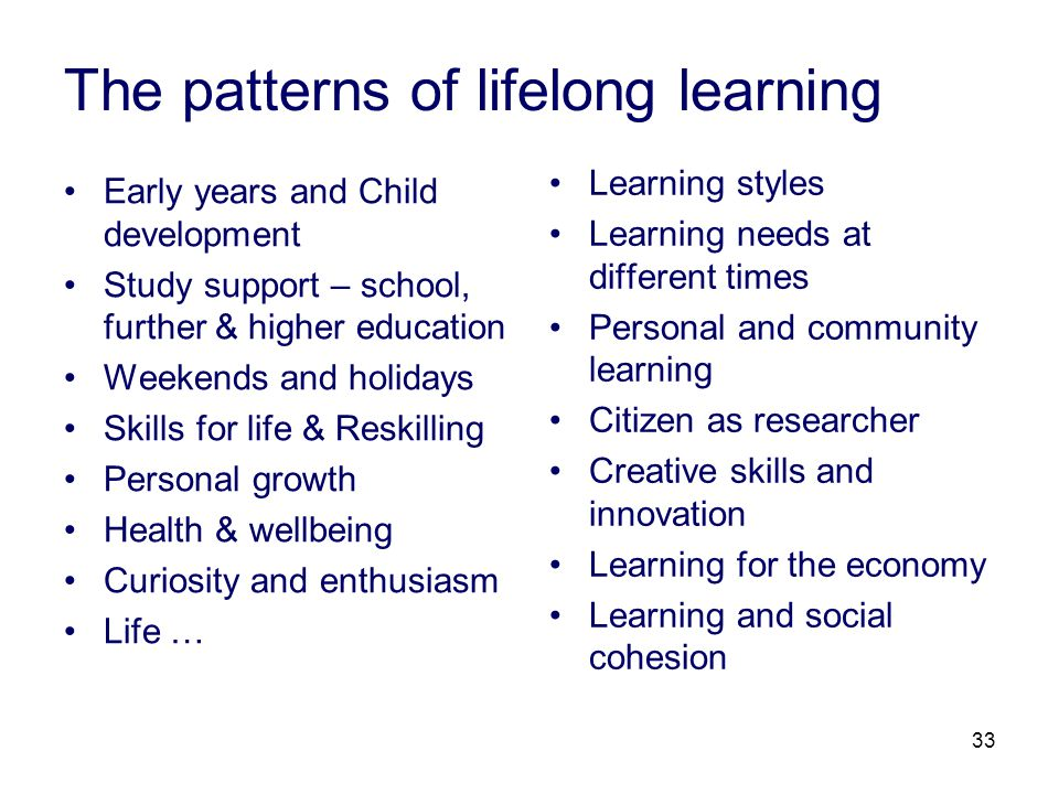 33 Early years and Child development Study support – school, further & higher education Weekends and holidays Skills for life & Reskilling Personal gr
