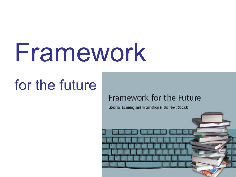 4 Framework for the future