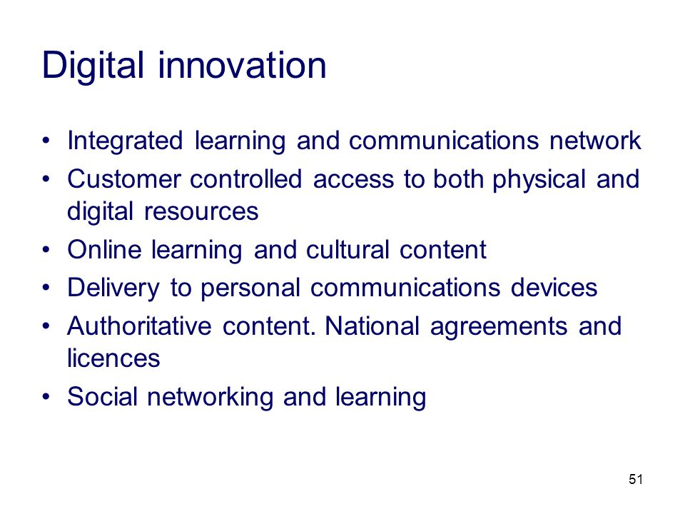 51 Digital innovation Integrated learning and communications network Customer controlled access to both physical and digital resources Online learning and cultural content Delivery to personal communications devices Authoritative content.