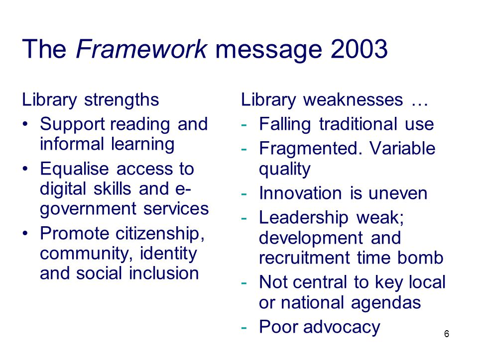 6 The Framework message 2003 Library strengths Support reading and informal learning Equalise access to digital skills and e- government services Prom