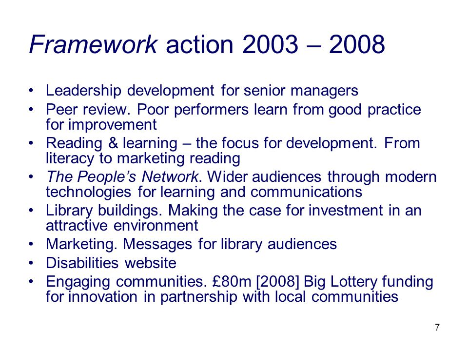 7 Framework action 2003 – 2008 Leadership development for senior managers Peer review. Poor performers learn from good practice for improvement Readin
