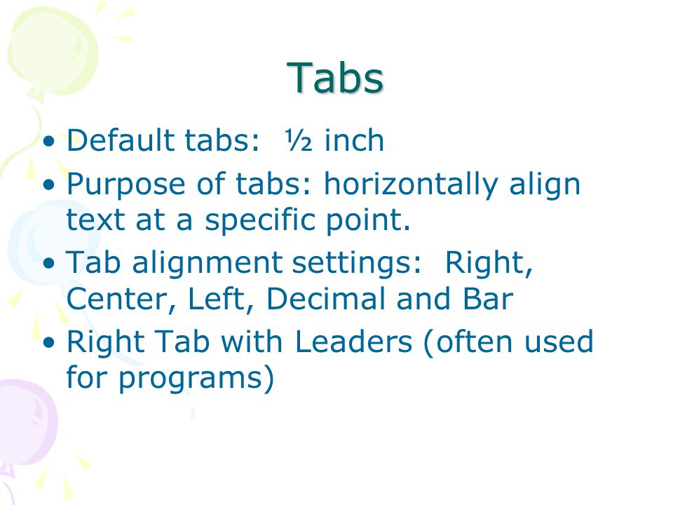 Tabs Default tabs: ½ inch Purpose of tabs: horizontally align text at a specific point.