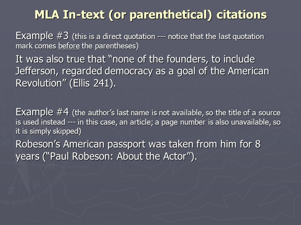 MLA In-text (or parenthetical) citations Example #3 (this is a direct quotation --- notice that the last quotation mark comes before the parentheses)