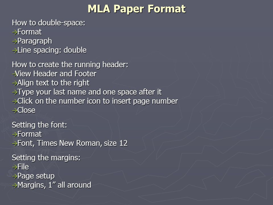MLA Paper Format How to double-space:  Format  Paragraph  Line spacing: double How to create the running header:  View Header and Footer  Align t