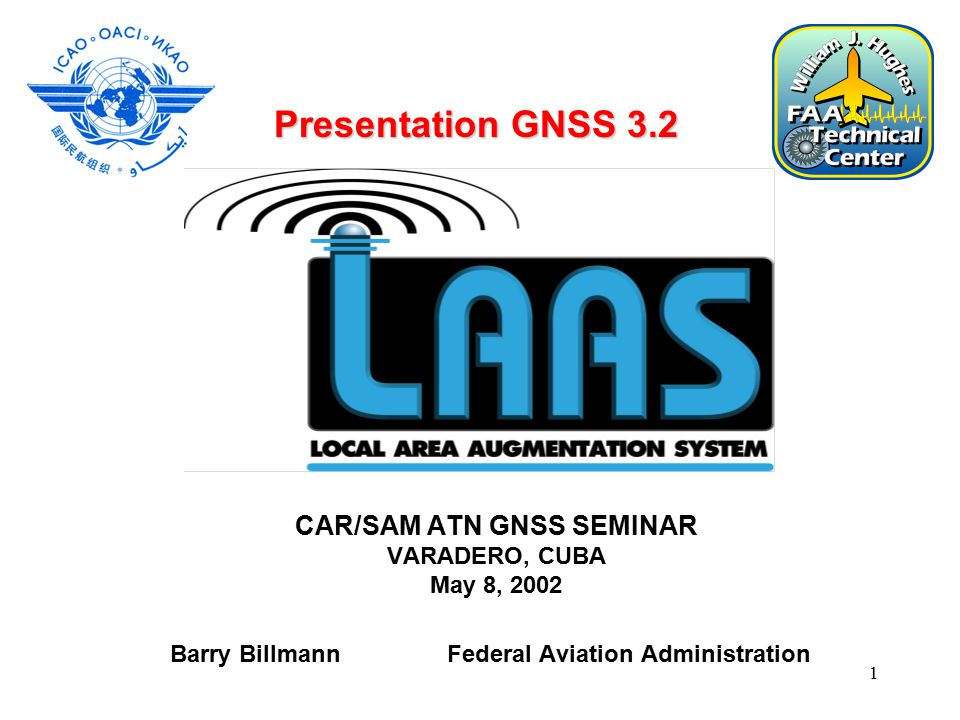 1 CAR/SAM ATN GNSS SEMINAR VARADERO, CUBA May 8, 2002 Barry Billmann Federal Aviation Administration Presentation GNSS 3.2