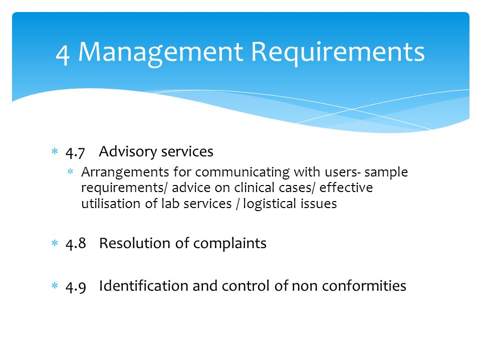  4.7 Advisory services  Arrangements for communicating with users- sample requirements/ advice on clinical cases/ effective utilisation of lab servi
