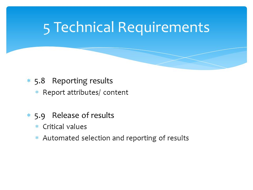  5.8Reporting results  Report attributes/ content  5.9Release of results  Critical values  Automated selection and reporting of results 5 Technic