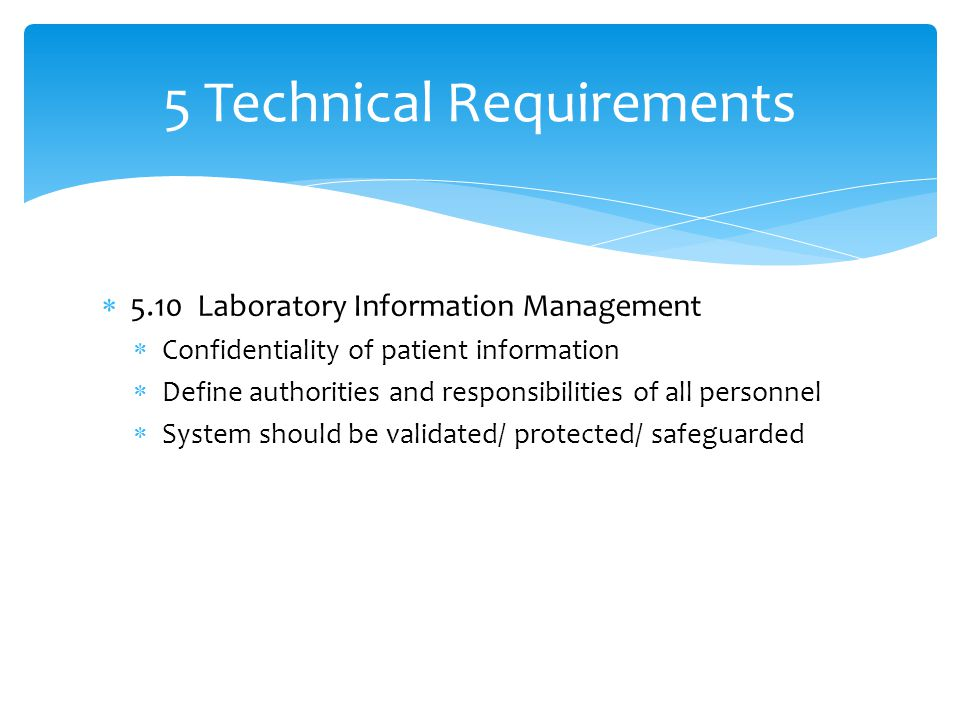  5.10Laboratory Information Management  Confidentiality of patient information  Define authorities and responsibilities of all personnel  System s