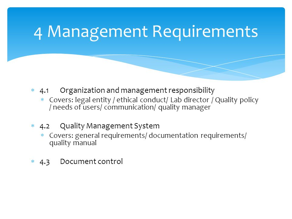  4.1 Organization and management responsibility  Covers: legal entity / ethical conduct/ Lab director / Quality policy / needs of users/ communicati