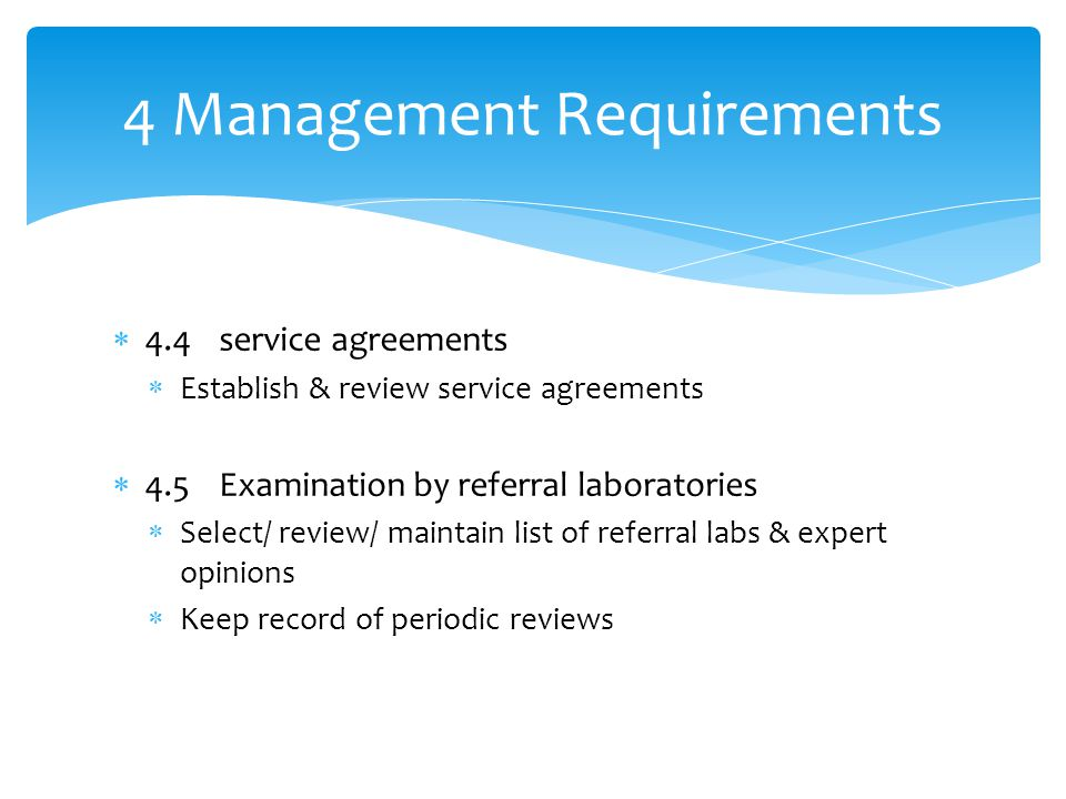  4.4 service agreements  Establish & review service agreements  4.5 Examination by referral laboratories  Select/ review/ maintain list of referra