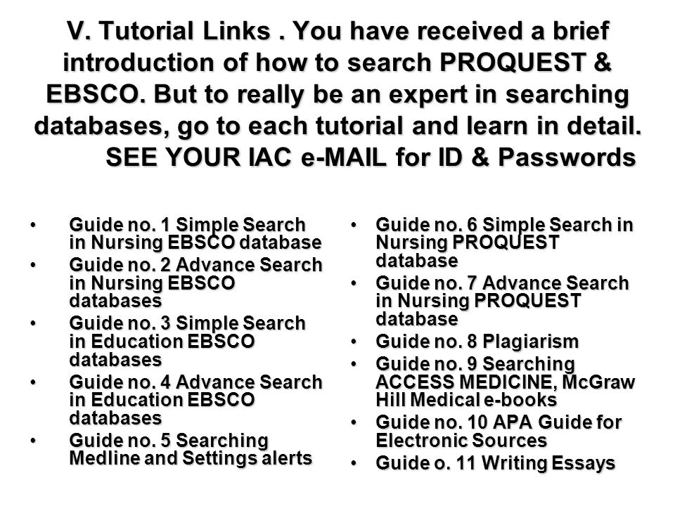 V. Tutorial Links. You have received a brief introduction of how to search PROQUEST & EBSCO.
