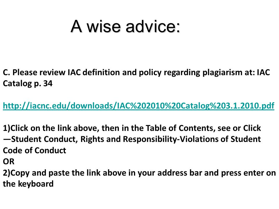 C. Please review IAC definition and policy regarding plagiarism at: IAC Catalog p.