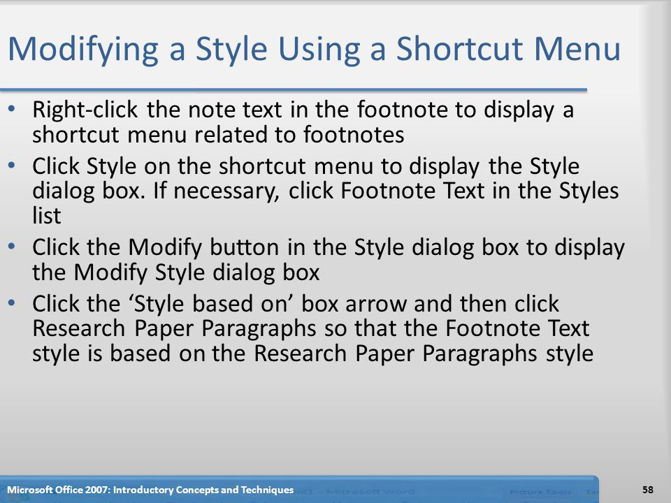 Modifying a Style Using a Shortcut Menu Right-click the note text in the footnote to display a shortcut menu related to footnotes Click Style on the shortcut menu to display the Style dialog box.