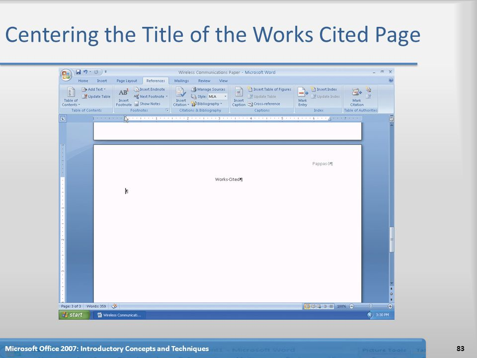 Centering the Title of the Works Cited Page 83Microsoft Office 2007: Introductory Concepts and Techniques