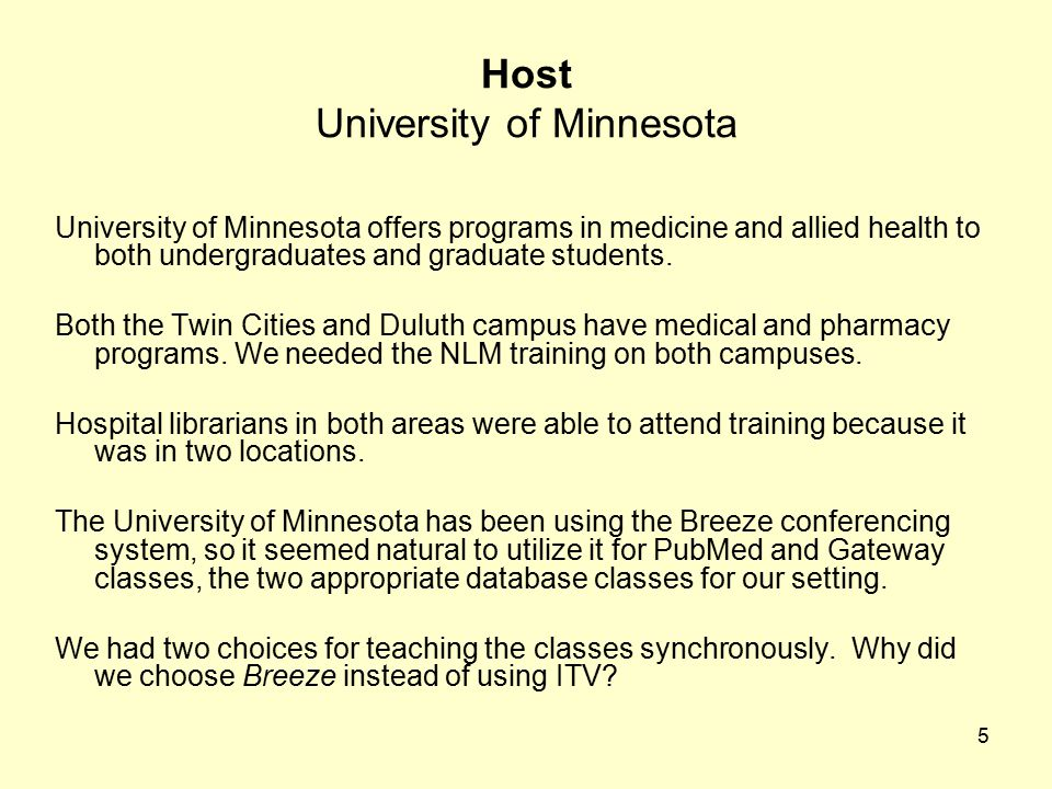 5 Host University of Minnesota University of Minnesota offers programs in medicine and allied health to both undergraduates and graduate students.