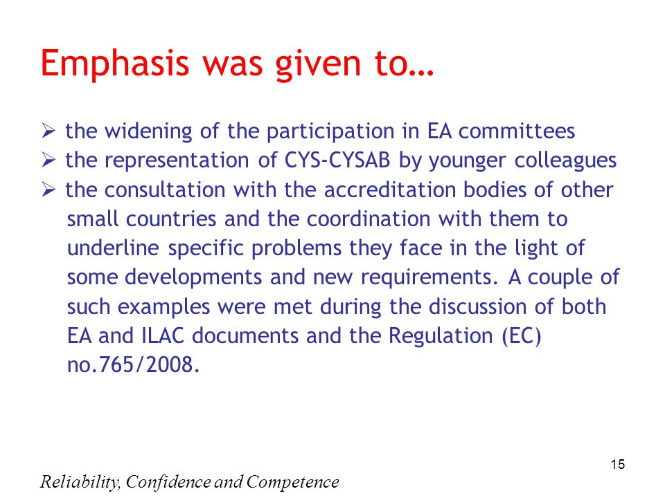 Reliability, Confidence and Competence 15 Emphasis was given to…  the widening of the participation in EA committees  the representation of CYS-CYSA