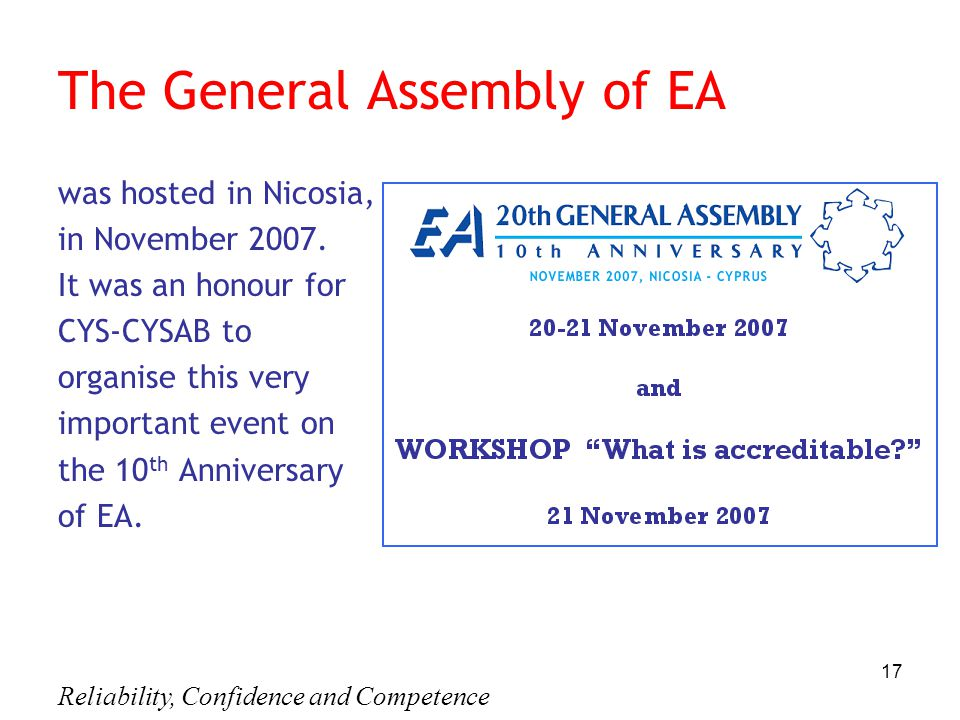 Reliability, Confidence and Competence 17 The General Assembly of EA was hosted in Nicosia, in Νοvember 2007. It was an honour for CYS-CYSAB to organi