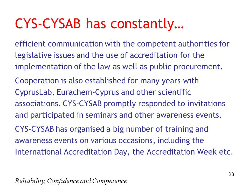 Reliability, Confidence and Competence 23 CYS-CYSAB has constantly… efficient communication with the competent authorities for legislative issues and