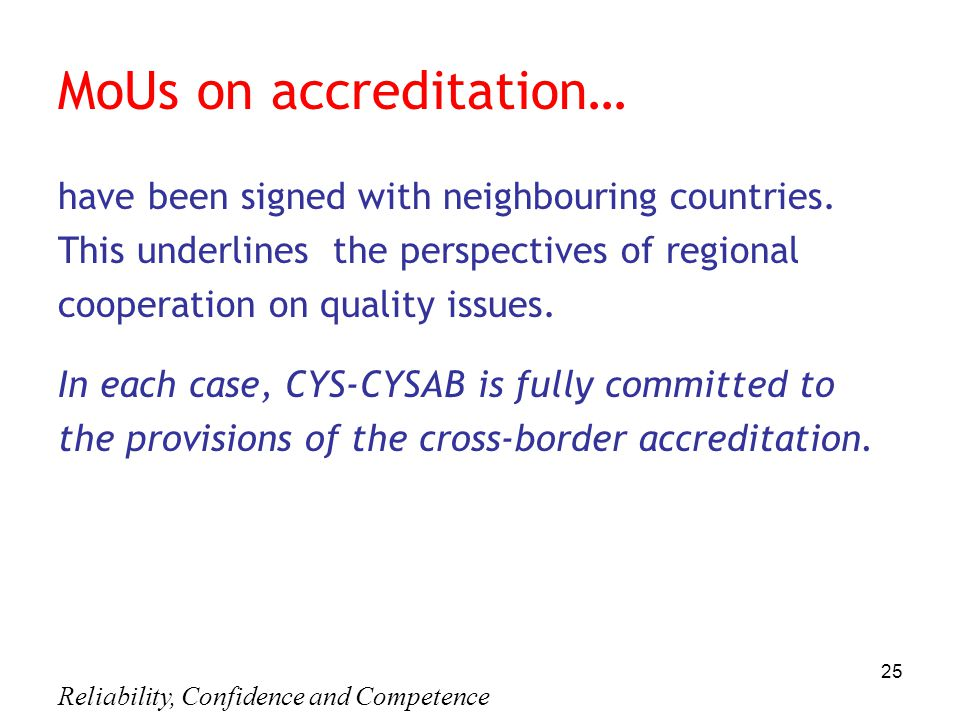 Reliability, Confidence and Competence 25 MoUs on accreditation… have been signed with neighbouring countries.