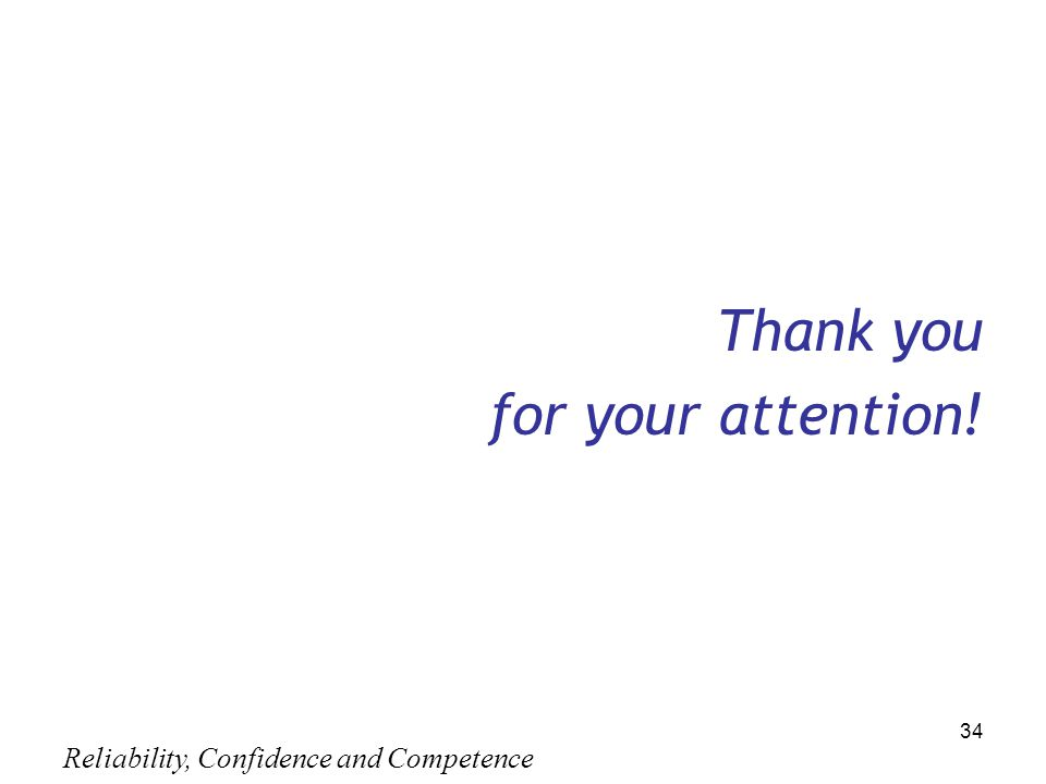 Reliability, Confidence and Competence 34 Thank you for your attention!