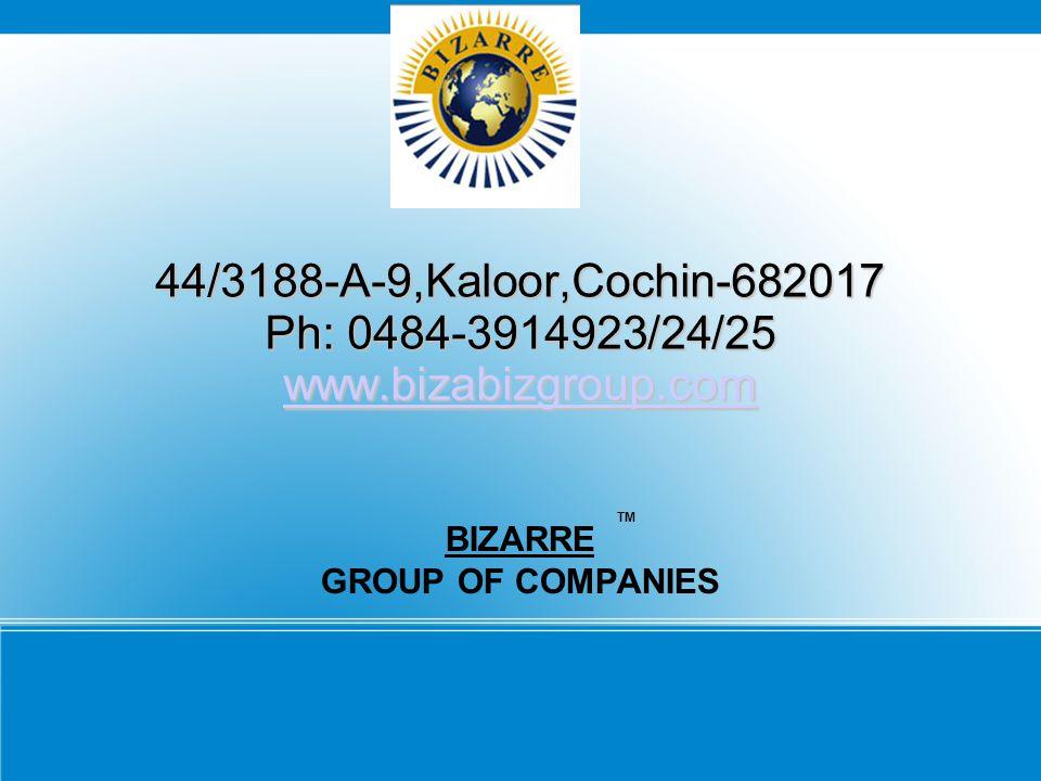 BIZARRE GROUP OF COMPANIES 44/3188-A-9,Kaloor,Cochin-682017 Ph: 0484-3914923/24/25 www.bizabizgroup.com TM