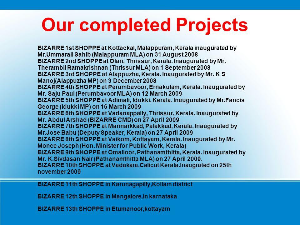 Our completed Projects BIZARRE 1st SHOPPE at Kottackal, Malappuram, Kerala inaugurated by Mr.Ummarali Sahib (Malappuram MLA) on 31 August 2008 BIZARRE