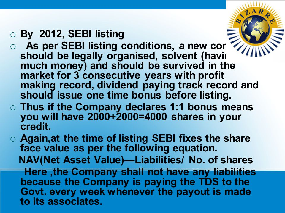 BBy 2012, SEBI listing  As per SEBI listing conditions, a new company should be legally organised, solvent (having much money) and should be surviv