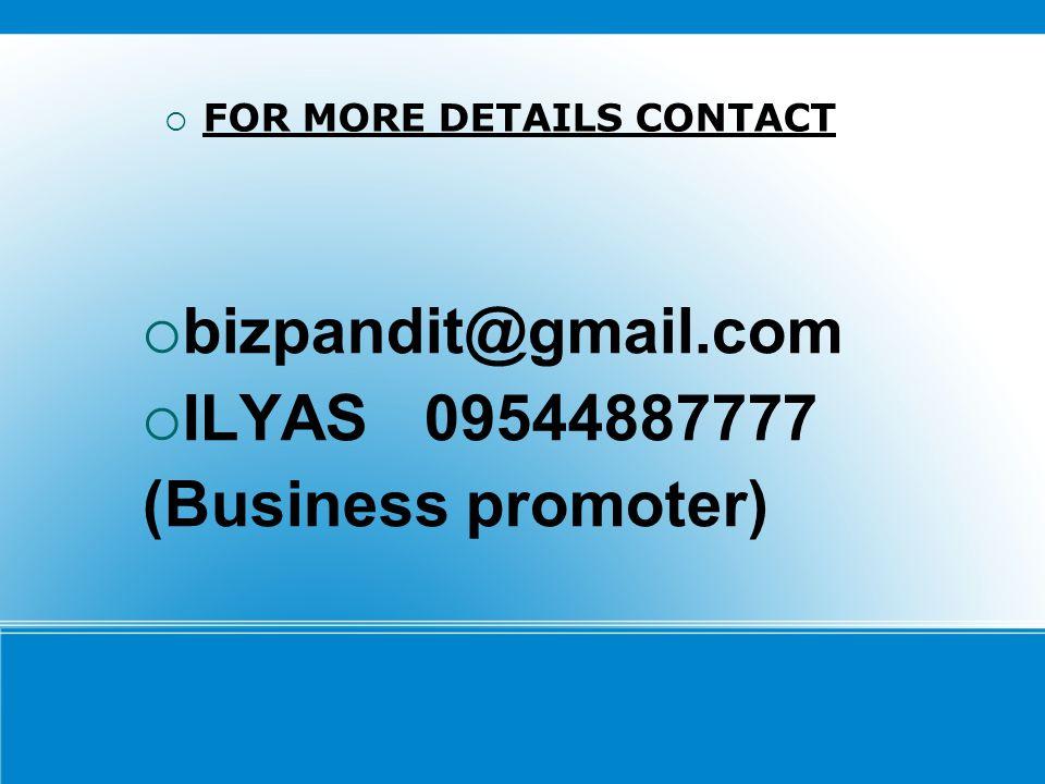  bizpandit@gmail.com  ILYAS 09544887777 (Business promoter)  FOR MORE DETAILS CONTACT
