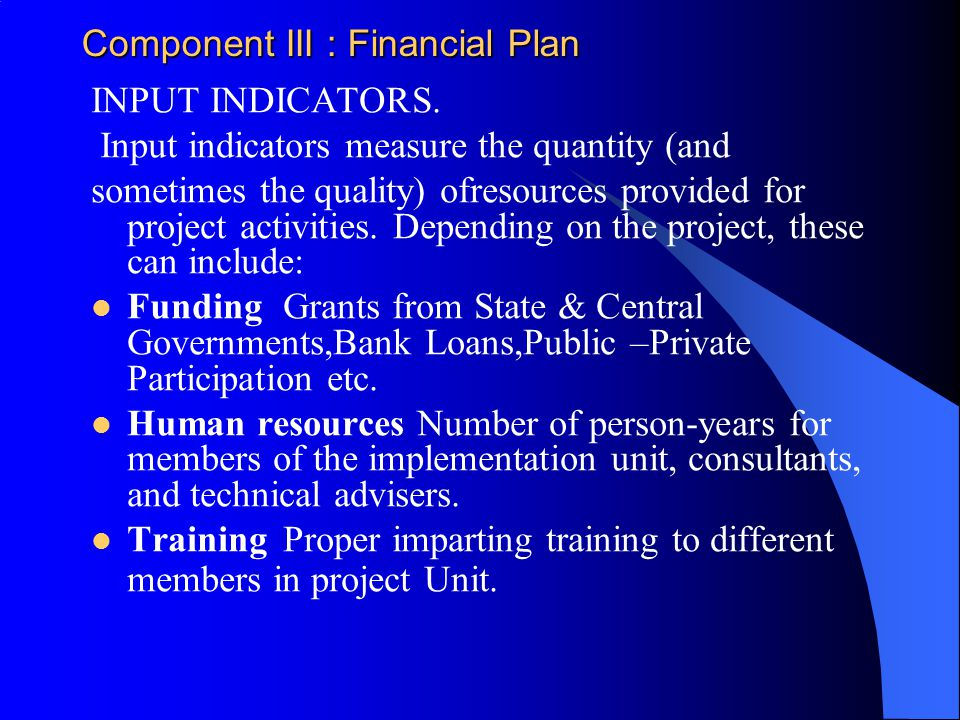 Component III : Financial Plan INPUT INDICATORS.