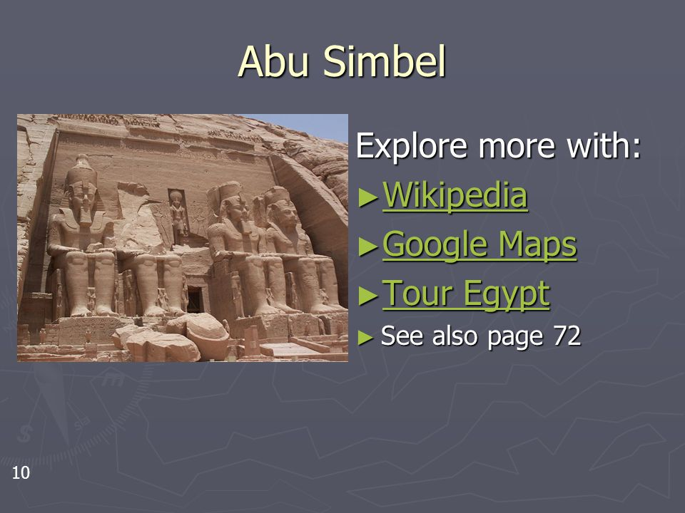 Abu Simbel Explore more with: ► Wikipedia Wikipedia ► Google Maps Google Maps ► Tour Egypt Tour Egypt ► See also page 72 10