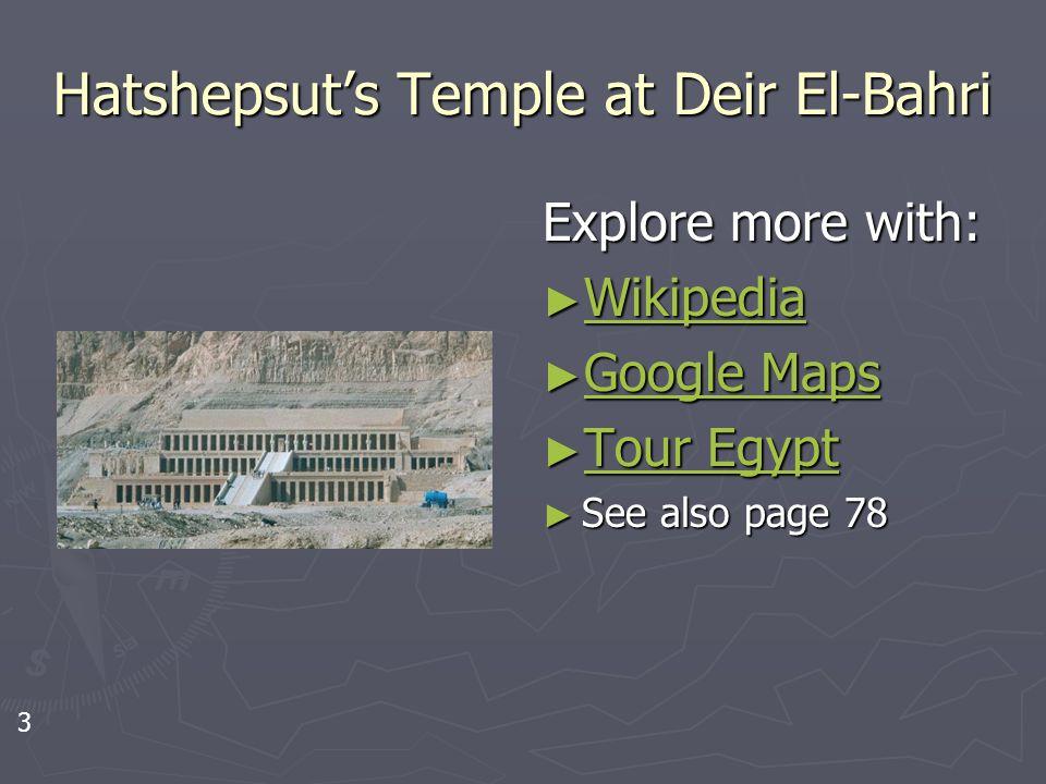 Hatshepsut's Temple at Deir El-Bahri Explore more with: ► Wikipedia Wikipedia ► Google Maps Google Maps ► Tour Egypt Tour Egypt ► See also page 78 3