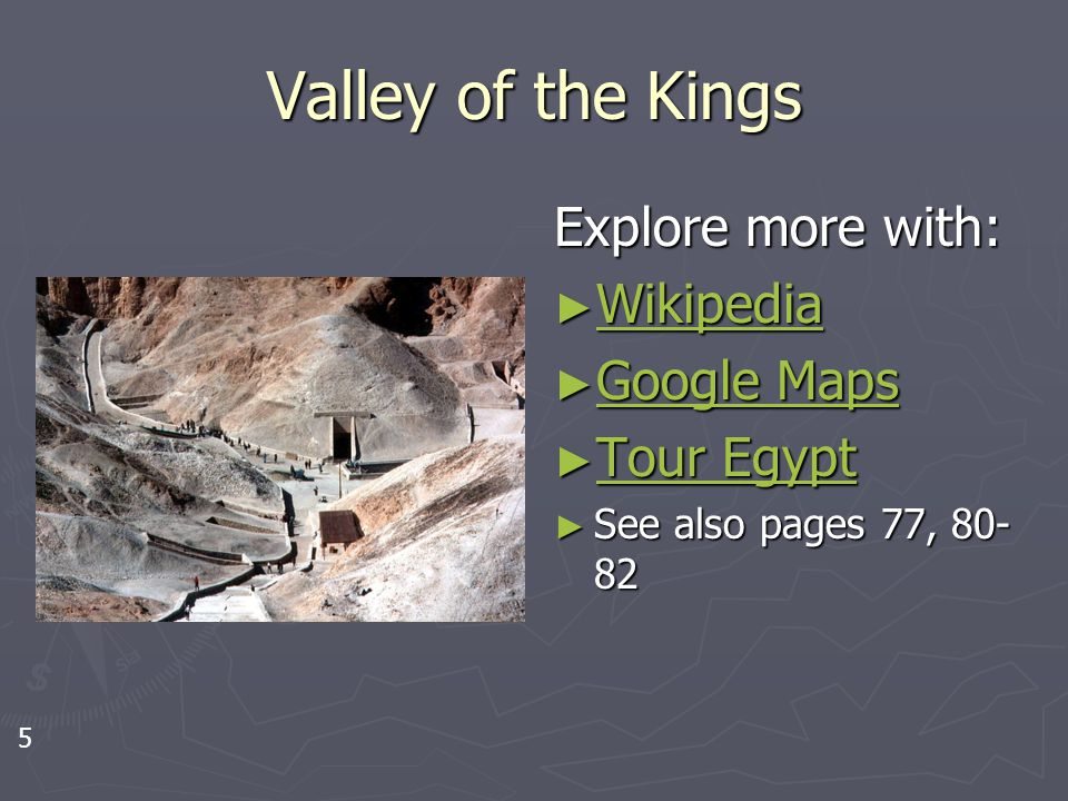 Valley of the Kings Explore more with: ► Wikipedia Wikipedia ► Google Maps Google Maps ► Tour Egypt Tour Egypt ► See also pages 77, 80- 82 5