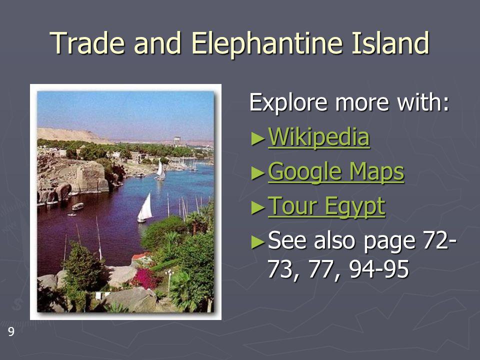 Trade and Elephantine Island Explore more with: ► Wikipedia Wikipedia ► Google Maps Google Maps ► Tour Egypt Tour Egypt ► See also page 72- 73, 77, 94-95 9