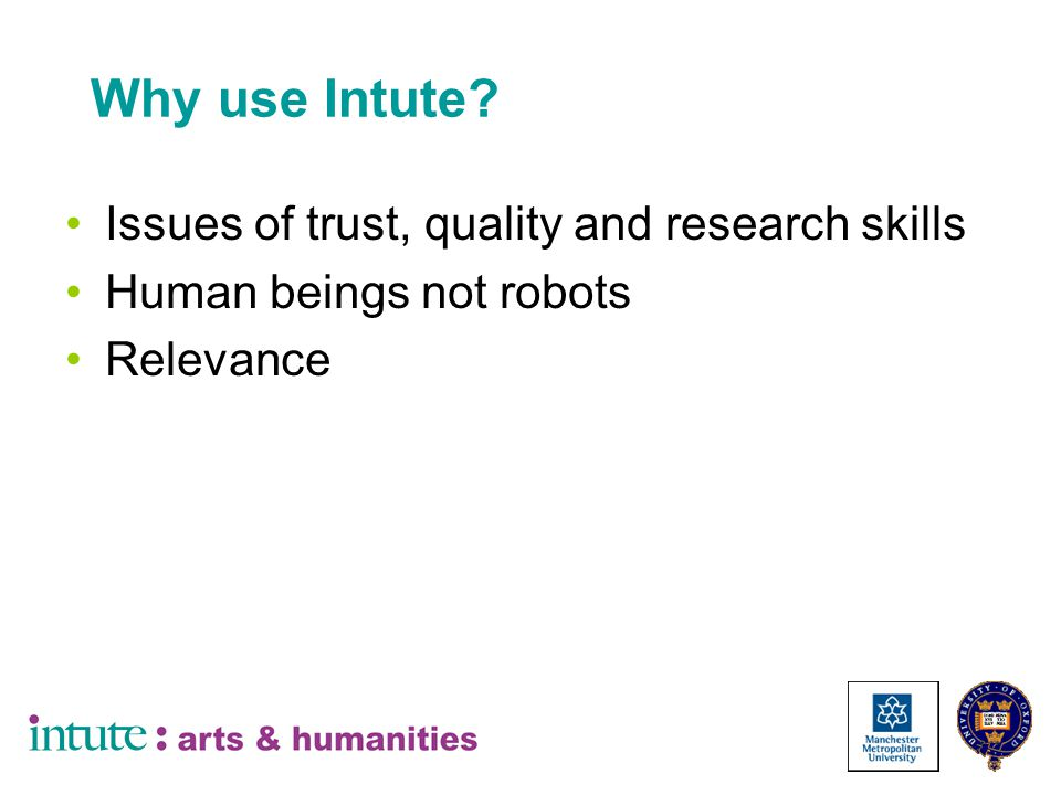 Why use Intute Issues of trust, quality and research skills Human beings not robots Relevance