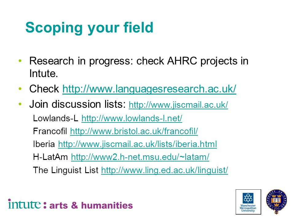 Scoping your field Research in progress: check AHRC projects in Intute.