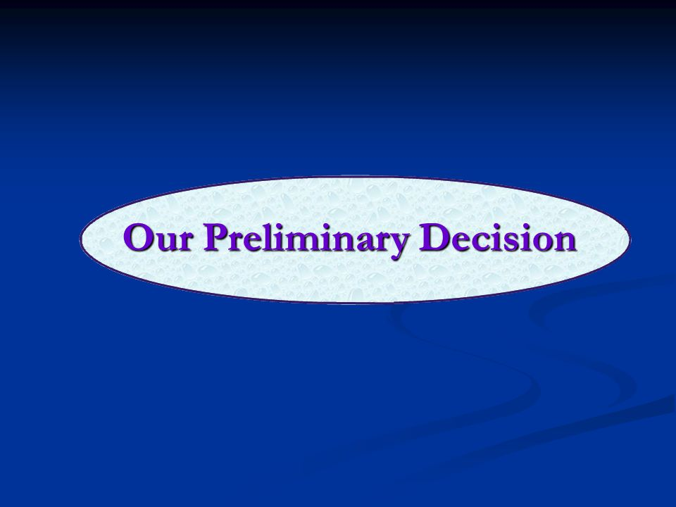 Our Preliminary Decision