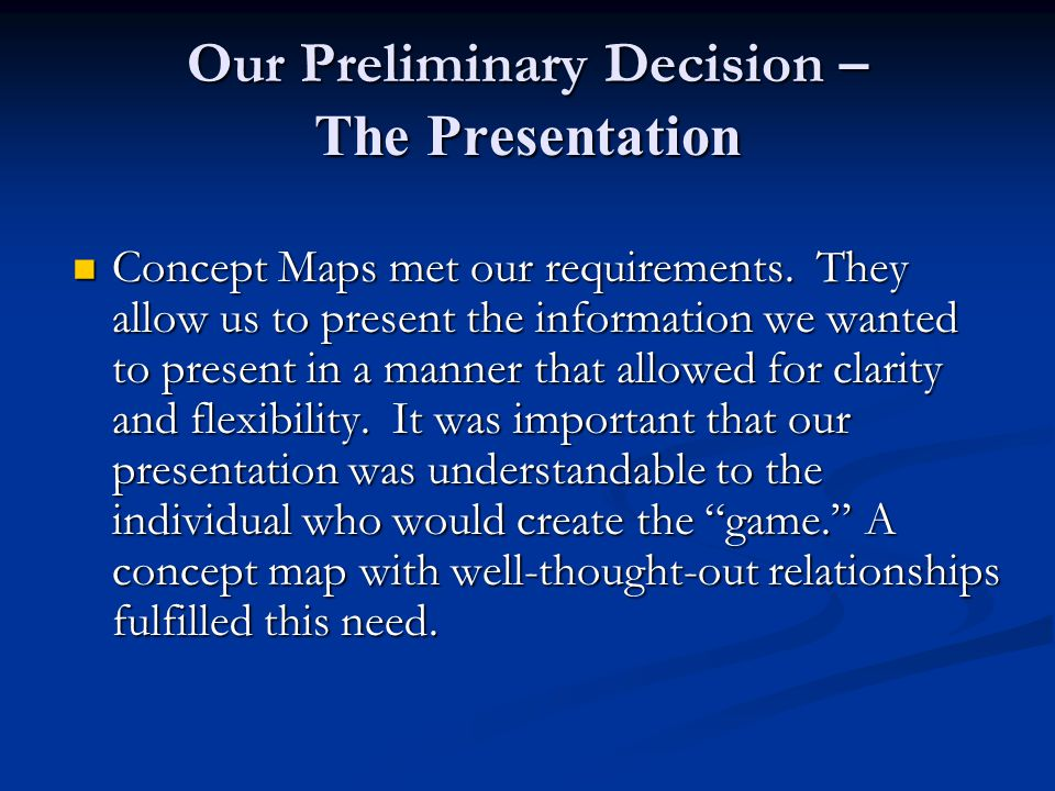 Our Preliminary Decision – The Presentation Concept Maps met our requirements. They allow us to present the information we wanted to present in a mann