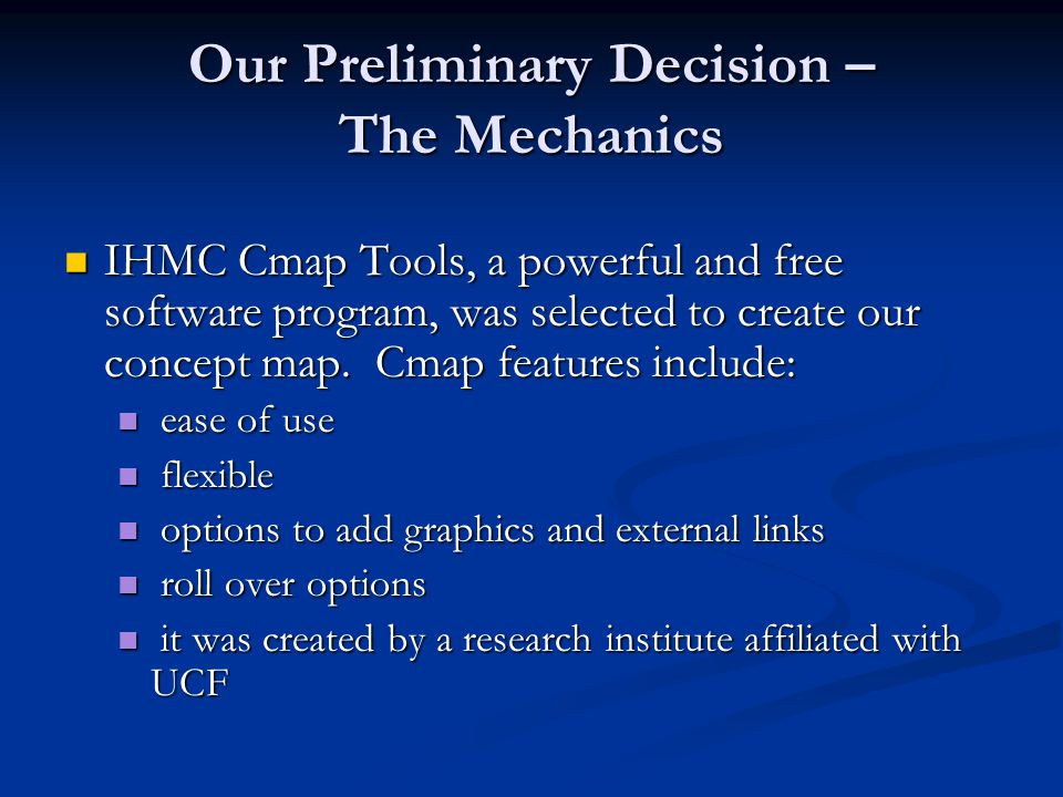 Our Preliminary Decision – The Mechanics IHMC Cmap Tools, a powerful and free software program, was selected to create our concept map.