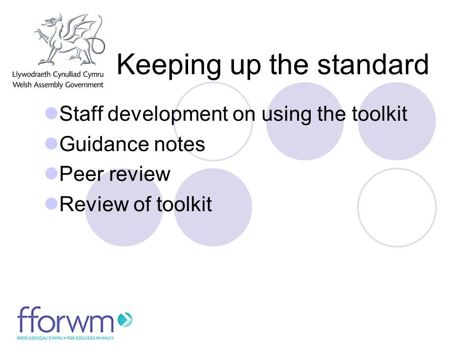 Keeping up the standard Staff development on using the toolkit Guidance notes Peer review Review of toolkit
