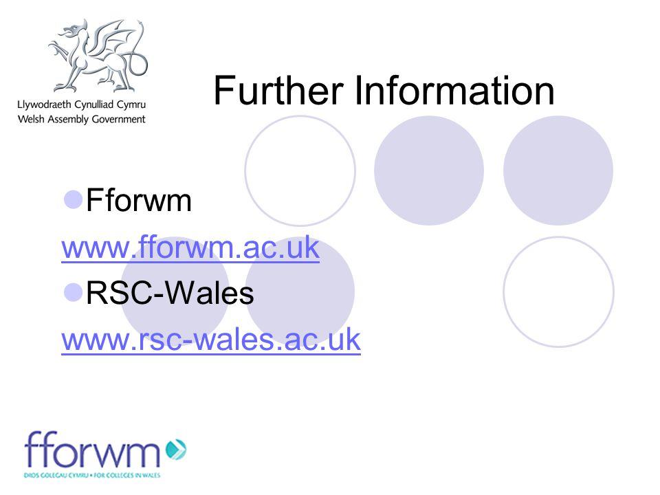 Further Information Fforwm www.fforwm.ac.uk RSC-Wales www.rsc-wales.ac.uk
