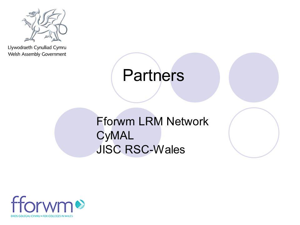Partners Fforwm LRM Network CyMAL JISC RSC-Wales