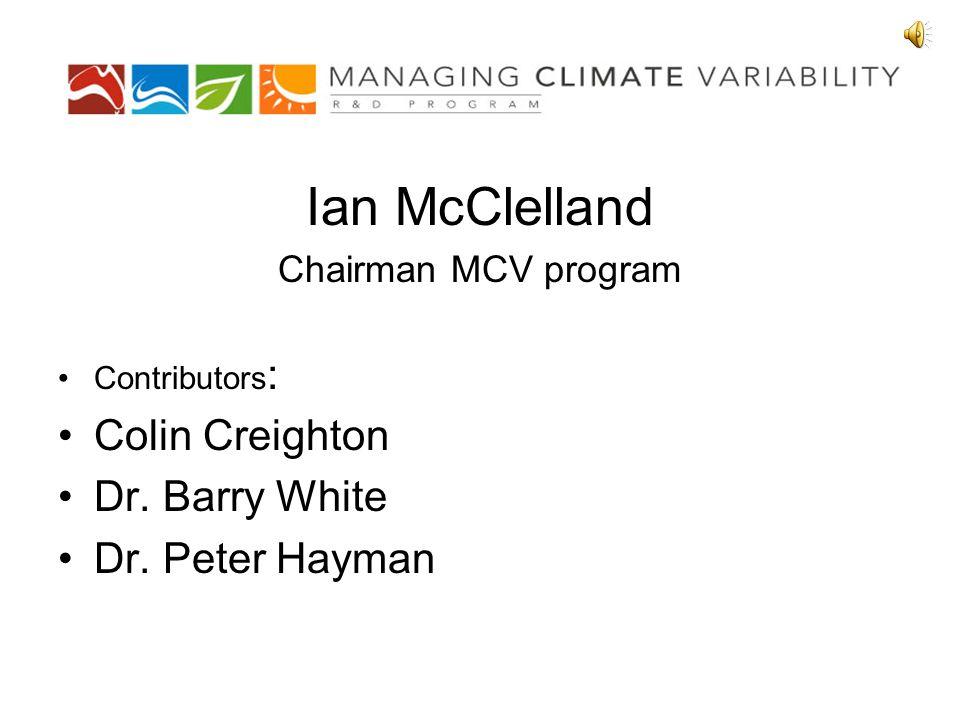 Ian McClelland Chairman MCV program Contributors : Colin Creighton Dr. Barry White Dr. Peter Hayman